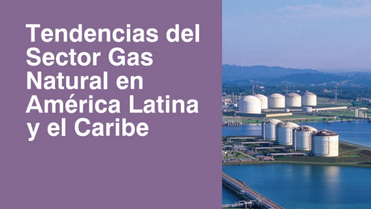 Tendencias del Sector Gas Natural en América Latina y el Caribe