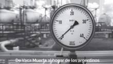 De Vaca Muerta al hogar de los argentinos